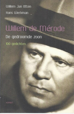 MÉRODE, WILLEM DE/ PS. VAN W.E.KEUNING, SAMENSTELLERS WILLEM JAN OTTEN EN HANS WERKMAN - Willem de Mérode; de Gedroomde Zoon, 100 Gedichten