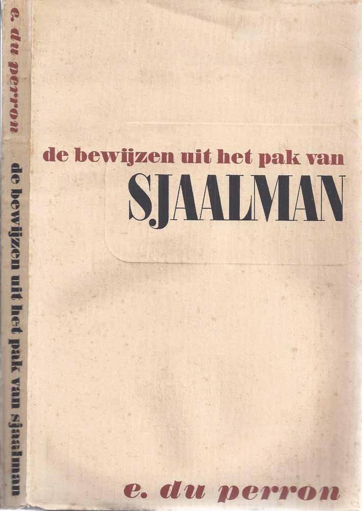 PERRON, E. DU (1899-1940) - De Bewijzen Uit Het Pak Van Sjaalman; Nieuwe Dokumenten Betreffende de Havelaarzaak En Lebak