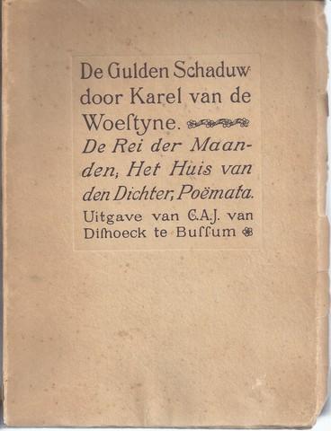 WOESTIJNE, KAREL VAN DE (1878-1929) - De Gulden Schaduw: De Rei Der Maanden, Het Huis Van Den Dichter, Poëmata