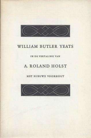 YEATS, WILLIAM BUTLER; VERT. A.ROLAND HOLST - Enkele Gedichten Gevolgd Door de Gravin Catelene (Een Drama