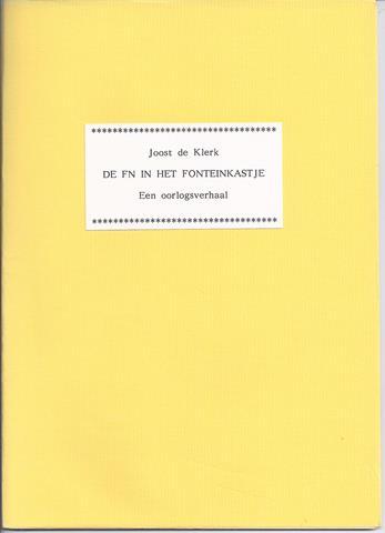 SJAALMANPERS; JOOST DE KLERK (GEB. 1915? EN EINDE ONBEKEND) - De Fn in Het Fonteinkastje; Een Oorlogsverhaal